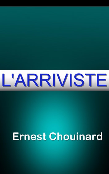 L'arriviste ebook by Ernest Chouinard