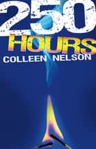 250 Hours ebook by Colleen Nelson