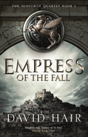 Empress of the Fall - The Sunsurge Quartet Book 1 ebook by David Hair