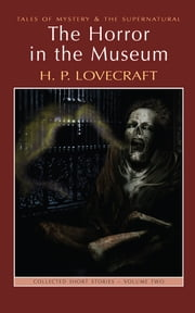 The Horror in the Museum: Collected Short Stories Volume Two ebook by H.P. Lovecraft,M.J. Elliott,M.J. Elliott,David Stuart Davies
