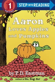 Aaron Loves Apples and Pumpkins ebook by P.D. Eastman