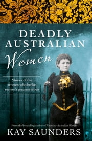 Deadly Australian Women ebook by Saunders Kay