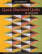 Quick Diamond Quilts & Beyond - 12 Sparkling Projects - Beginner-Friendly Techniques ebook by Jan Krentz