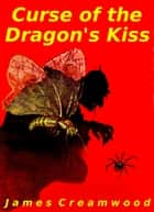 Curse of the Dragon's Kiss ebook by James Creamwood
