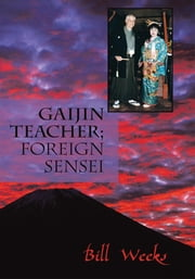 Gaijin Teacher; Foreign Sensei ebook by Bill Weeks