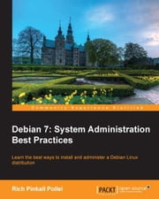 Debian 7: System Administration Best Practices ebook by Rich Pinkall Pollei