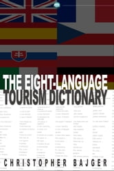 The Eight-Language Tourism Dictionary - An essential guide for every tourist of the world ebook by Christopher Bajger