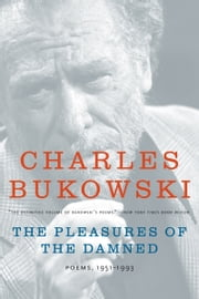 The Pleasures of the Damned - Poems, 1951-1993 ebook by Charles Bukowski