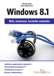 Windows 8.1 - Reti, sicurezza, tecniche avanzate ebook by Adriano Arrigo, Marco Maltraversi