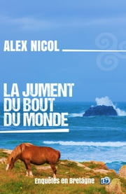 La jument du bout du monde - Enquêtes en Bretagne eBook by Alex Nicol