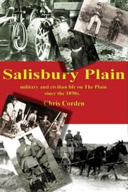 Salisbury Plain: Military and Civilian Life on The Plain since the 1890s ebook by Chris Corden