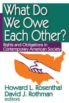 What Do We Owe Each Other? - Rights and Obligations in Contemporary American Society eBook by Howard Rosenthal
