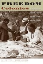 Freedom Colonies - Independent Black Texans in the Time of Jim Crow ebook by Thad, Sitton, James H. Conrad,...