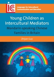 Young Children as Intercultural Mediators - Mandarin-speaking Chinese Families in Britain ebook by Zhiyan Guo