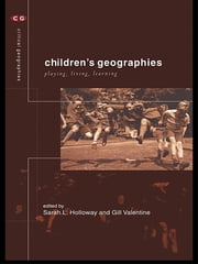 Children's Geographies - Playing, Living, Learning ebook by Sarah L. Holloway,Gill Valentine