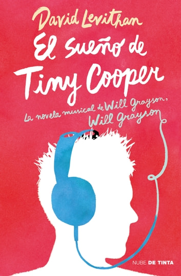 El sueño de Tiny Cooper - La novela musical de Will Grayson, Will Grayson eBook by David Levithan