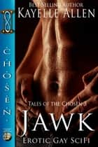 Jawk, Tales of the Chosen ebook by Kayelle Allen