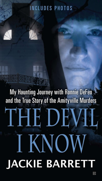 The Devil I Know - My Haunting Journey with Ronnie DeFeo and the True Story of the Amityville Murders ebook by Jackie Barrett