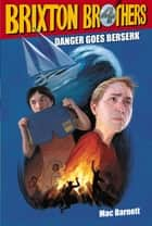 Danger Goes Berserk ebook by Mac Barnett, Matt Myers