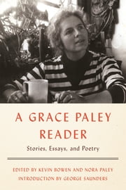 A Grace Paley Reader - Stories, Essays, and Poetry ebook by Grace Paley,Kevin Bowen,Nora Paley,George Saunders