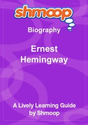 Shmoop Biography Guide:  Ernest Hemingway ebook by Shmoop