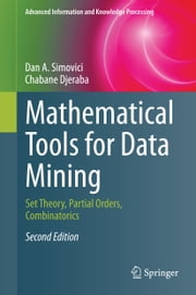 Mathematical Tools for Data Mining - Set Theory, Partial Orders, Combinatorics ebook by Chabane Djeraba,Dan A. Simovici