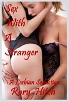 Sex With A Stranger: A Lesbian Seduction eBook by Rory Hitch
