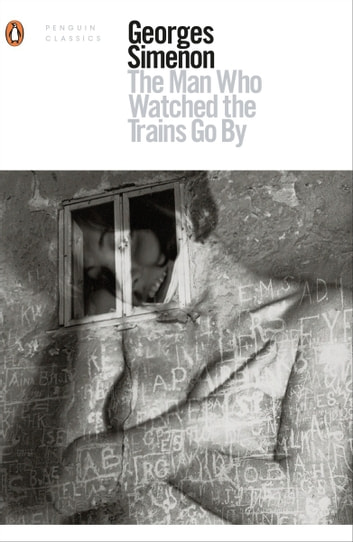 The Man Who Watched the Trains Go By ebook by Georges Simenon