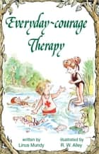 Everyday-courage Therapy ebook by Linus Mundy, R. W. Alley