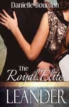 The Royal Elite: Leander ebook by Danielle Bourdon