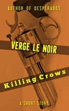 Killing Crows ebook by Verge Le Noir