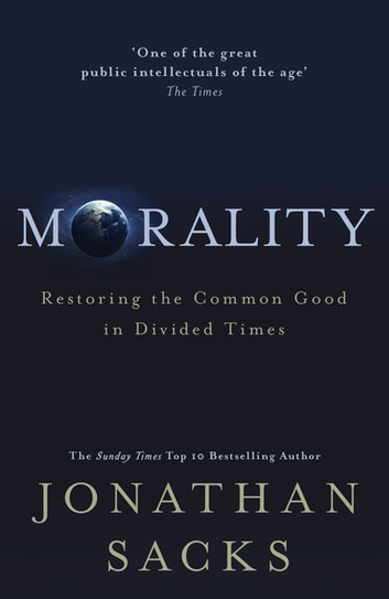 Morality - Restoring the Common Good in Divided Times ebook by Jonathan Sacks