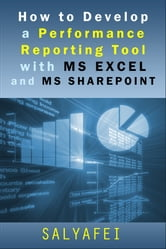 How To Develop A Performance Reporting Tool with MS Excel and MS SharePoint ebook by S. Alyafei