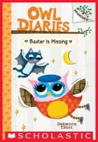 Baxter is Missing: A Branches Book (Owl Diaries #6) ebook by Rebecca Elliott, Rebecca Elliott