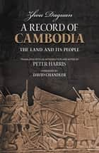 A Record of Cambodia - The Land and Its People ebook by Zhou Daguan, Peter Harris (Translator)