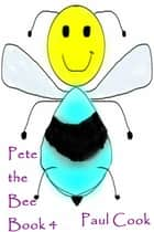 Pete the Bee Book 4 ebook by Paul Cook