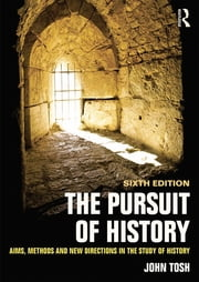 The Pursuit of History - Aims, methods and new directions in the study of history ebook by John Tosh