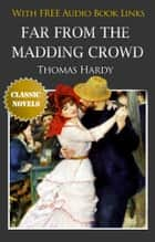 FAR FROM THE MADDING CROWD Classic Novels: New Illustrated [Free Audiobook Links] ebook by Thomas Hardy