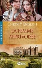La Femme apprivoisée ebook by Christy English