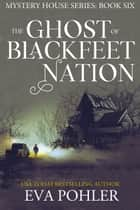 The Ghost of Blackfeet Nation ebook by Eva Pohler