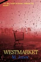 "WESTMARKET - ""It's like being at home, without the hassle."" ebook by M Jones"