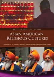 Asian American Religious Cultures [2 volumes] ebook by Jonathan H. X. Lee, Fumitaka Matsuoka, Edmond Yee,...
