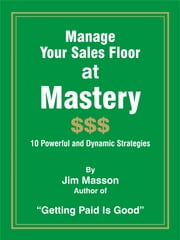 Manage Your Sales Floor at Mastery ebook by Jim Masson