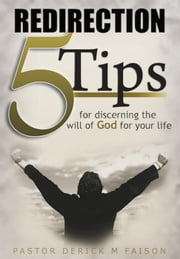 REDIRECTION: 5 Tips For Discerning God's Will For Your Life ebook by Derick Faison