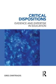 Critical Dispositions - Evidence and Expertise in Education ebook by Greg Dimitriadis