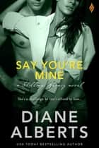 Say You're Mine ebook by