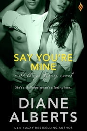 Say You're Mine ebook by Diane Alberts
