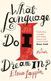 What Language Do I Dream In? - A Memoir ebook by Elena Lappin