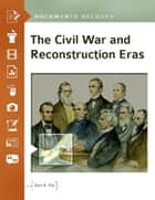 The Civil War and Reconstruction Eras: Documents Decoded ebook by John R. Vile