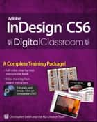 Adobe InDesign CS6 Digital Classroom ebook by Christopher Smith, AGI Creative Team